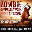 Zombie Apocalypse Preparation: How to Survive in an Undead World and Have Fun Doing It! Audiobook