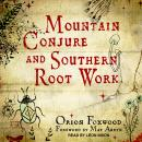 Mountain Conjure and Southern Root Work Audiobook