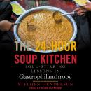 The 24-Hour Soup Kitchen: Soul-Stirring Lessons in Gastrophilanthropy Audiobook