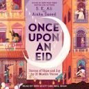 Once Upon an Eid: Stories of Hope and Joy by 15 Muslim Voices, S.K. Ali, Aisha Saeed