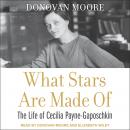 What Stars Are Made Of: The Life of Cecilia Payne-Gaposchkin Audiobook