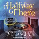 Halfway There: A Paranormal Women's Fiction Novel Audiobook