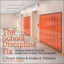 The School Discipline Fix: Changing Behavior Using the Collaborative Problem Solving Approach Audiobook