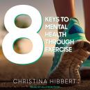 8 Keys to Mental Health Through Exercise Audiobook