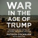 War in the Age of Trump: The Defeat of ISIS, the Fall of the Kurds, the Conflict with Iran, Patrick Cockburn