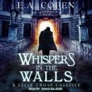 Whispers in the Walls: A Felix Cross Casefile Audiobook
