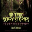 101 True Scary Stories to Read in Bed Tonight Audiobook