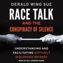 Race Talk and the Conspiracy of Silence: Understanding and Facilitating Difficult Dialogues on Race Audiobook