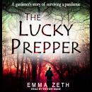 The Lucky Prepper: A Gardner's Story of Surviving a Pandemic Audiobook