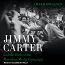 Jimmy Carter and the Birth of the Marathon Media Campaign Audiobook