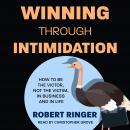 Winning through Intimidation: How to Be the Victor, Not the Victim, in Business and in Life Audiobook