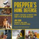 Prepper's Home Defense: Security Strategies to Protect Your Family by Any Means Necessary Audiobook