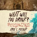 What Will You Drink?: Quenching Thirst Through the Ages Audiobook