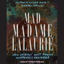 Mad Madame LaLaurie: New Orleans' Most Famous Murderess Revealed Audiobook