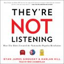 They're Not Listening: How The Elites Created the Nationalist Populist Revolution Audiobook