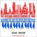 The Russian Understanding of War: Blurring the Lines Between War and Peace Audiobook