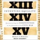 Inventing Equality: Reconstructing the Constitution in the Aftermath of the Civil War Audiobook