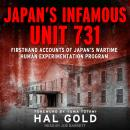 Japan's Infamous Unit 731: Firsthand Accounts of Japan's Wartime Human Experimentation Program Audiobook