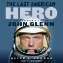 The Last American Hero: The Remarkable Life of John Glenn Audiobook