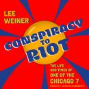 Conspiracy to Riot: The Life and Times of One of the Chicago 7 Audiobook