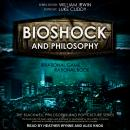 BioShock and Philosophy: Irrational Game, Rational Book Audiobook