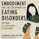 Embodiment and the Treatment of Eating Disorders: The Body as a Resource in Recovery Audiobook