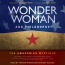 Wonder Woman and Philosophy: The Amazonian Mystique Audiobook
