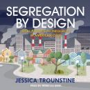 Segregation by Design: Local Politics and Inequality in American Cities Audiobook