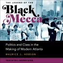 The Legend of the Black Mecca: Politics and Class in the Making of Modern Atlanta Audiobook