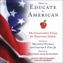 How to Educate an American: The Conservative Vision for Tomorrow's Schools Audiobook
