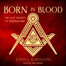 Born in Blood: The Lost Secrets of Freemasonry, John J. Robinson