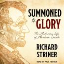 Summoned to Glory: The Audacious Life of Abraham Lincoln, Richard Striner