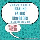 A Therapist's Guide to Treating Eating Disorders in a Social Media Age Audiobook