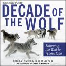 Decade of the Wolf, Revised and Updated: Returning The Wild To Yellowstone, Gary Ferguson, Douglas Smith