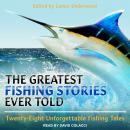 Greatest Fishing Stories Ever Told: Twenty-Eight Unforgettable Fishing Tales, Lamar Underwood