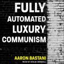 Fully Automated Luxury Communism Audiobook