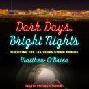Dark Days, Bright Nights: Surviving the Las Vegas Storm Drains Audiobook