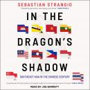 In the Dragon's Shadow: Southeast Asia in the Chinese Century Audiobook