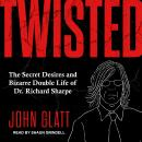 Twisted: The Secret Desires and Bizarre Double Life of Dr. Richard Sharpe Audiobook