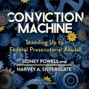 Conviction Machine: Standing Up to Federal Prosecutorial Abuse Audiobook