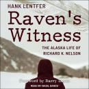 Raven's Witness: The Alaska Life of Richard K. Nelson Audiobook