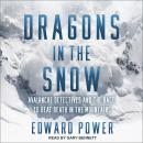 Dragons in the Snow: Avalanche Detectives and the Race to Beat Death in the Mountains Audiobook