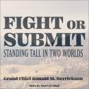 Fight or Submit: Standing Tall in Two Worlds, Grand Chief Ronald M. Derrickson