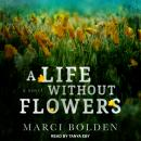 A Life Without Flowers Audiobook
