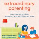 Extraordinary Parenting: The Essential Guide to Parenting and Educating at Home Audiobook