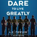 Dare to Live Greatly: The Courage to Live a Powerful Christian Life, L.C. Fowler