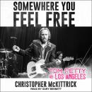 Somewhere You Feel Free: Tom Petty and Los Angeles, Christopher Mckittrick
