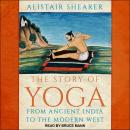 The Story of Yoga: From Ancient India to the Modern West Audiobook