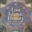 Lost Islamic History: Reclaiming Muslim Civilisation from the Past, Firas Alkhateeb