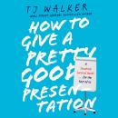 How to Give a Pretty Good Presentation: A Speaking Survival Guide for the Rest of Us Audiobook